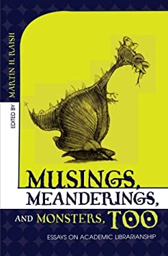 Musings, Meanderings, and Monsters, Too: Essays on Academic Librarianship 9780810847675