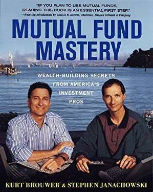Mutual Fund Mastery: Wealth-Building Secrets from America's Investment Pros 9780812927207