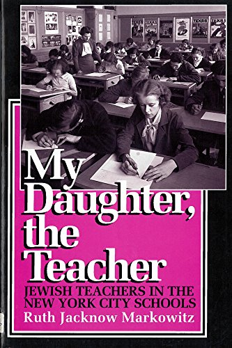 My Daughter, the Teacher: Jewish Teachers in the New York City Schools 9780813519753