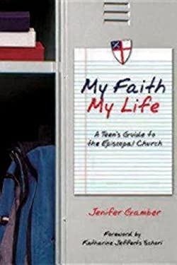 My Faith, My Life: A Teen's Guide to the Episcopal Church 9780819222206