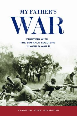 My Father's War: Fighting with the Buffalo Soldiers in World War II 9780817317683