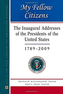 My Fellow Citizens: The Inaugural Addresses of the Presidents of the United States, 1789-2009 9780816082537