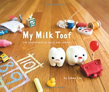 My Milk Toof: The Adventures of Ickle and Lardee 9780811878135