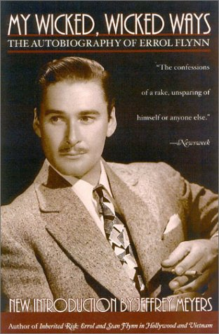 My Wicked, Wicked Ways: The Autobiography of Errol Flynn 9780815412502