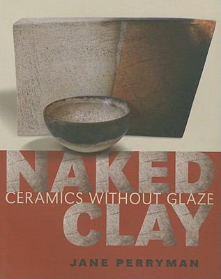 Naked Clay: Ceramics Without Glaze 9780812220568