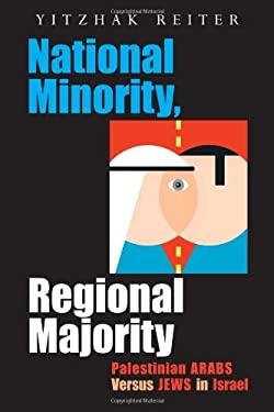 National Minority, Regional Majority: Palestinian Arabs Versus Jews in Israel