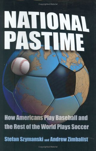 National Pastime: How Americans Play Baseball and the Rest of the World Plays Soccer 9780815782582