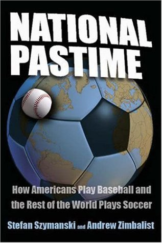 National Pastime: How Americans Play Baseball and the Rest of the World Plays Soccer 9780815782599