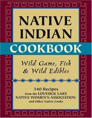 Native Indian Cookbook: Wild Game, Fish, & Wild Edibles 9780811734325