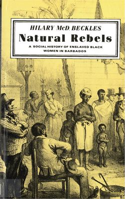 Natural Rebels: A Social History of Enslaved Women in Barbados 9780813515113