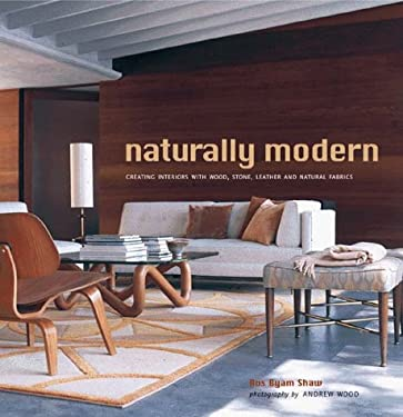 Naturally Modern: Creating Interiors with Wood, Leather, Stone and Natural Fabrics 9780810936683