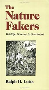 The Nature Fakers Nature Fakers: Wildlife, Science, and Sentiment Wildlife, Science, and Sentiment