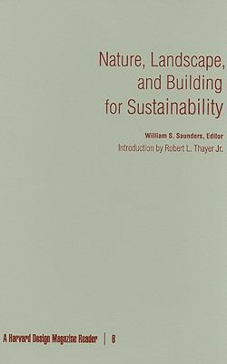Nature, Landscape, and Building for Sustainability: A Harvard Design Magazine Reader 9780816653584
