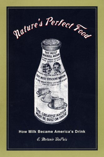Nature's Perfect Food: How Milk Became America's Drink 9780814719374