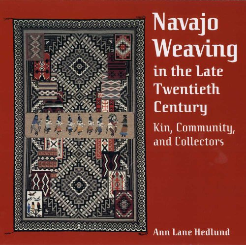 Navajo Weaving in the Late Twentieth Century: Kin, Community, and Collectors 9780816524129