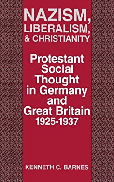 Nazism, Liberalism, and Christianity: Protestant Social Thought in Germany and Great Britain, 1925-1937 9780813117294