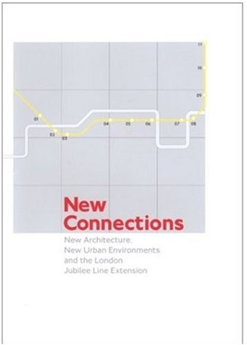 New Connections: New Architecture, New Urban Environments and the London Jubilee Line Extension 9780810966413
