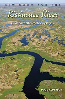 New Dawn for the Kissimmee River: Orlando to Okeechobee by Kayak 9780813033952