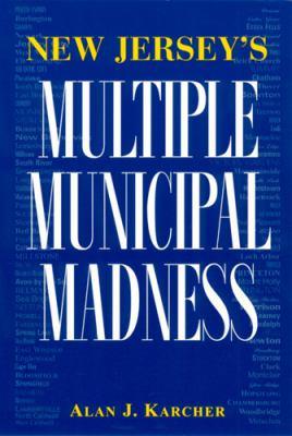 New Jersey's Multiple Municipal Madness 9780813525662