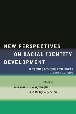New Perspectives on Racial Identity Development: Integrating Emerging Frameworks 9780814794807