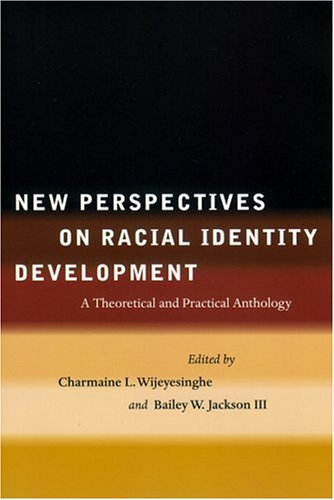 New Perspectives on Racial Identity Development: A Theoretical and Practical Anthology 9780814793435
