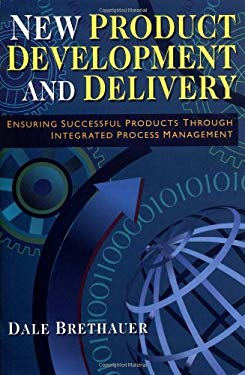 New Product Development and Delivery: Ensuring Successful Products Through Integrated Process Management 9780814407134
