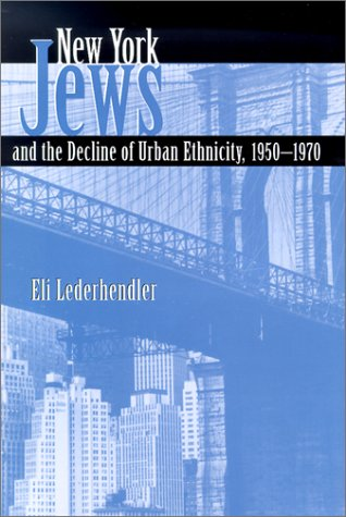 New York Jews and the Decline of Urban Ethnicity: 1950-1970 9780815607113