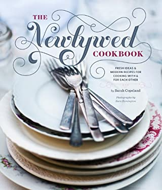 Newlywed Cookbook: Fresh Ideas & Modern Recipes for Cooking with & for Each Other 9780811876834