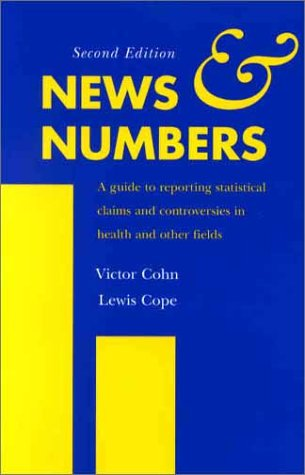 News and Numbers: A Guide to Reporting Statistical Claims and Controversies in Health and Other Fields 9780813814247