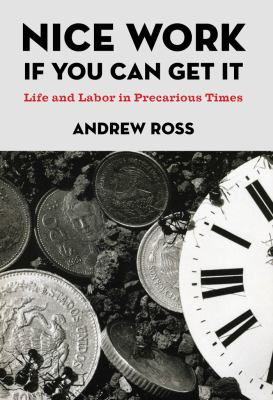 Nice Work If You Can Get It: Life and Labor in Precarious Times 9780814776292