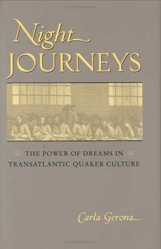 Night Journeys: The Power of Dreams in Transatlantic Quaker Culture 9780813923109