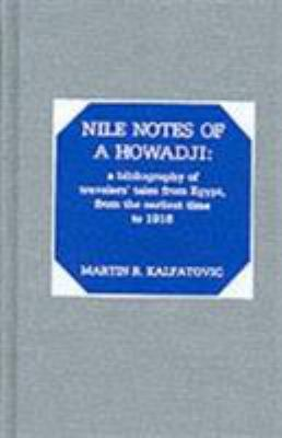 Nile Notes of a Howadji: A Bibliography of Travelers' Tales from Egypt, from the Earliest Time to 1918 9780810825413