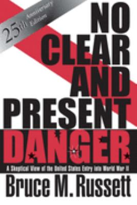 No Clear and Present Danger: A Skeptical View of the United States Entry Into World War II 9780813331959