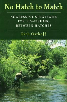 No Hatch to Match: Aggressive Strategies for Fly-Fishing Between Hatches 9780811731522