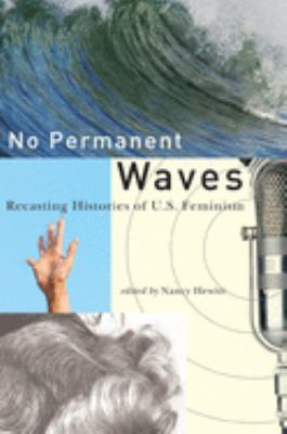 No Permanent Waves: Recasting Histories of U.S. Feminism 9780813547251