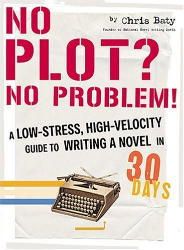 No Plot? No Problem!: A Low-Stress, High-Velocity Guide to Writing a Novel in 30 Days 9780811845052