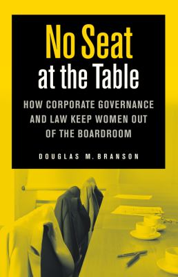 No Seat at the Table: How Corporate Governance and Law Keep Women Out of the Boardroom 9780814791059