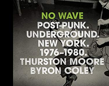 No Wave: Post-Punk. Underground. New York 1976-1980 9780810995437