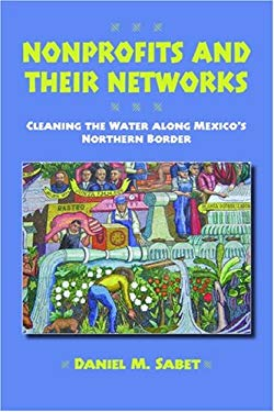Nonprofits and Their Networks: Cleaning the Waters Along Mexico's Northern Border 9780816526185