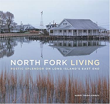 North Fork Living: Rustic Splendor on Long Island's East End 9780810993006