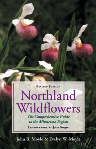 Northland Wildflowers: The Comprehensive Guide to the Minnesota Region 9780816635726