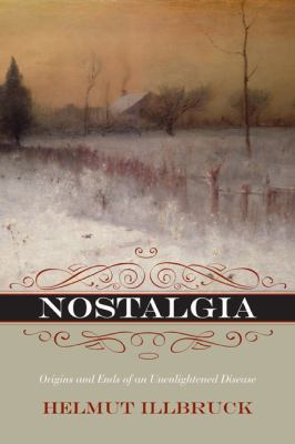 Nostalgia: Origins and Ends of an Unenlightened Disease 9780810128378