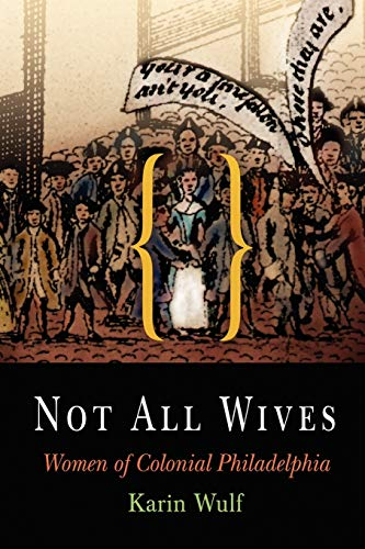 Not All Wives: Women of Colonial Philadelphia 9780812219173