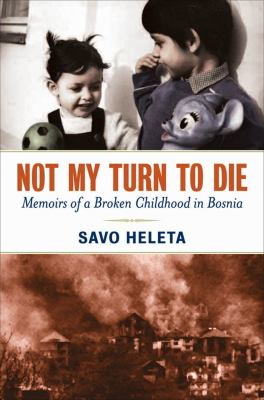 Not My Turn to Die: Memoirs of a Broken Childhood in Bosnia 9780814401651