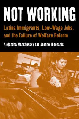 Not Working: Latina Immigrants, Low-Wage Jobs, and the Failure of Welfare Reform 9780814757109