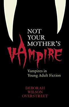 Not Your Mother's Vampire: Vampires in Young Adult Fiction 9780810853652