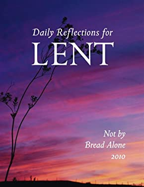 Not by Bread Alone: Daily Reflections for Lent 2010 9780814632666