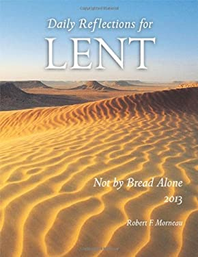 Not by Bread Alone: Daily Reflections for Lent 2013 9780814633113