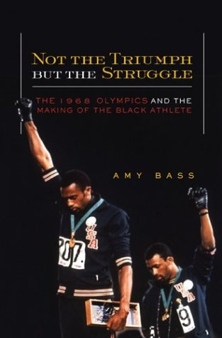 Not the Triumph But the Struggle: 1968 Olympics and the Making of the Black Athlete 9780816639458