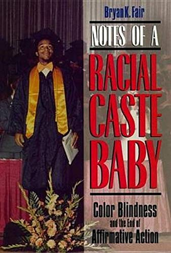 Notes of a Racial Caste Baby: Color Blindness and the End of Affirmative Action 9780814726518